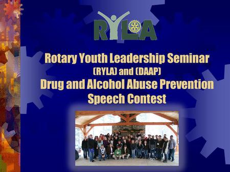 Rotary Youth Leadership Seminar (RYLA) and (DAAP) Drug and Alcohol Abuse Prevention Speech Contest.