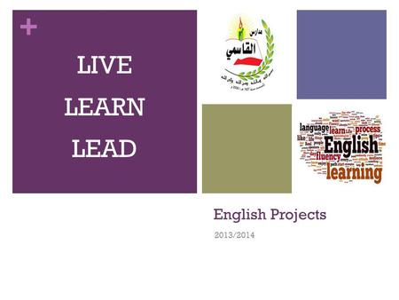 + English Projects 2013/2014 LIVE LEARN LEAD. + Model United Nations (MUN) Club Supervisor: Dania Masarwa.