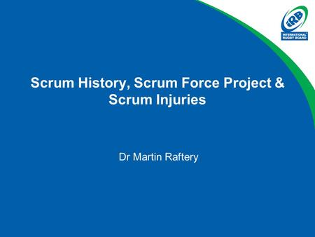 Scrum History, Scrum Force Project & Scrum Injuries