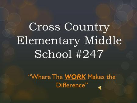 Cross Country Elementary Middle School #247 Where The WORK Makes the Difference.