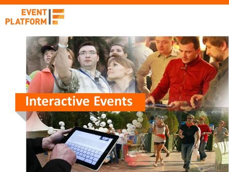 Interactive Events. About EventPlatform Founded in 2008 Founders are experts in technology innovations with 20+ years of experience in multi- national.