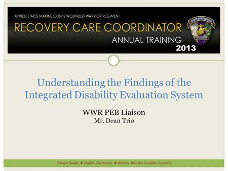 Prevent Delays Reduce Frustration Achieve the Best Possible Outcome 2013 Understanding the Findings of the Integrated Disability Evaluation System WWR.