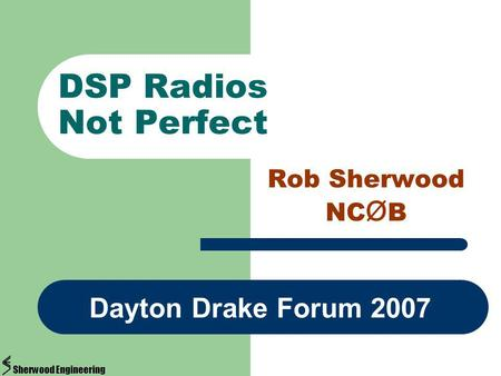 DSP Radios Not Perfect Rob Sherwood NC Ø B Dayton Drake Forum 2007 Sherwood Engineering.