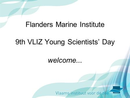 Flanders Marine Institute 9th VLIZ Young Scientists Day welcome...