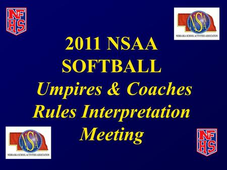 2011 NSAA SOFTBALL Umpires & Coaches Rules Interpretation Meeting.