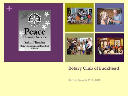 + Rotary Club of Buckhead Service Projects 2012 - 2013.