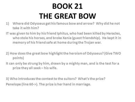 BOOK 21 THE GREAT BOW Where did Odysseus get his famous bow and arrow? Why did he not take it with him? IT was given to him by his friend Iphitus, who.