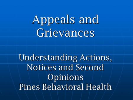 Appeals and Grievances Understanding Actions, Notices and Second Opinions Pines Behavioral Health.