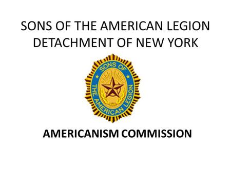 SONS OF THE AMERICAN LEGION DETACHMENT OF NEW YORK AMERICANISM COMMISSION.