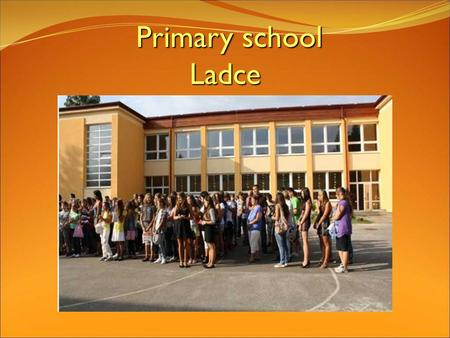 Primary school Ladce Primary school Ladce. Comenius.