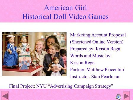 American Girl Historical Doll Video Games Marketing Account Proposal (Shortened Online Version) Prepared by: Kristin Regn Words and Music by: Kristin Regn.
