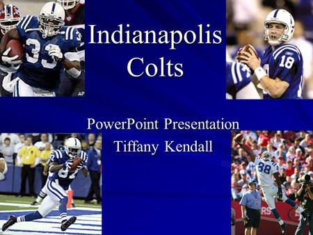 Indianapolis Colts PowerPoint Presentation Tiffany Kendall.