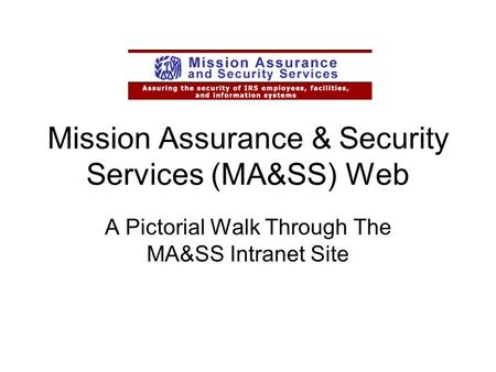 Mission Assurance & Security Services (MA&SS) Web A Pictorial Walk Through The MA&SS Intranet Site.