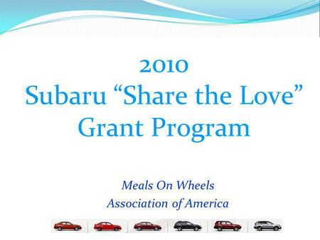 2010 Subaru Share the Love Grant Program Meals On Wheels Association of America.