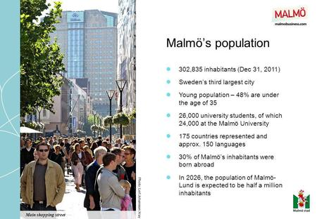 Malmös population Photo: Leif Johansson Xray 302,835 inhabitants (Dec 31, 2011) Swedens third largest city Young population – 48% are under the age of.