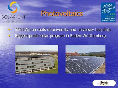Photovoltaics 550 kWp on roofs of university and university hospitals 550 kWp on roofs of university and university hospitals Biggest public solar program.