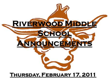 Riverwood Middle School Announcements Thursday, February 17, 2011.