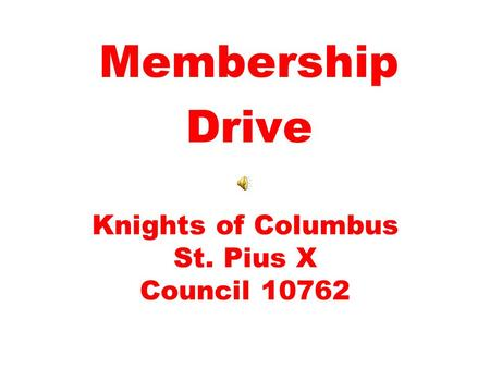 Knights of Columbus St. Pius X Council 10762 Membership Drive.