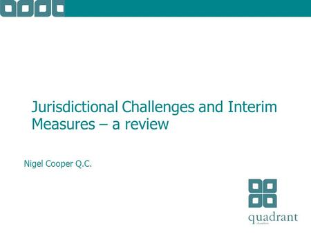 Jurisdictional Challenges and Interim Measures – a review Nigel Cooper Q.C.