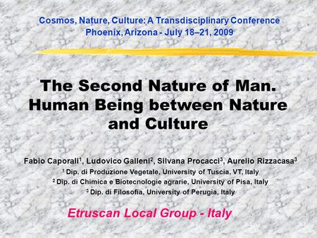 The Second Nature of Man. Human Being between Nature and Culture Cosmos, Nature, Culture: A Transdisciplinary Conference Phoenix, Arizona - July 18–21,