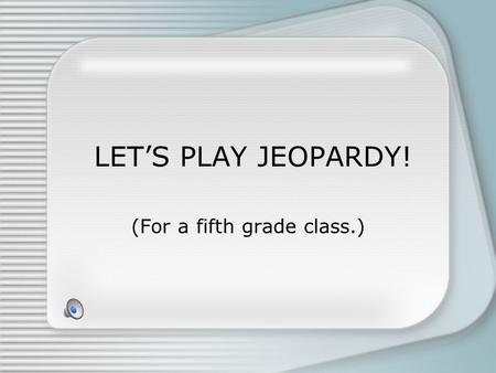 LETS PLAY JEOPARDY! (For a fifth grade class.) Pronoun or Common Noun Fact or OpinionElements of a Story Antonyms Adjectives 200 400 600 800.