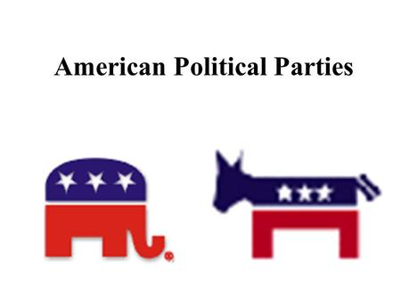 American Political Parties. What are Political Parties? A political party is a group of voters, activists, candidates, and office holders who identify.