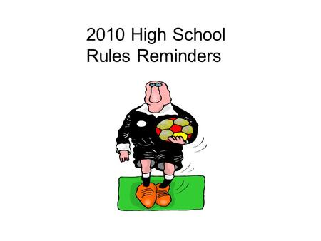 2010 High School Rules Reminders. Injuries Avoid player contact. Make sure to check player, ask for trainer if needed. Do not IGNORE even if you think.