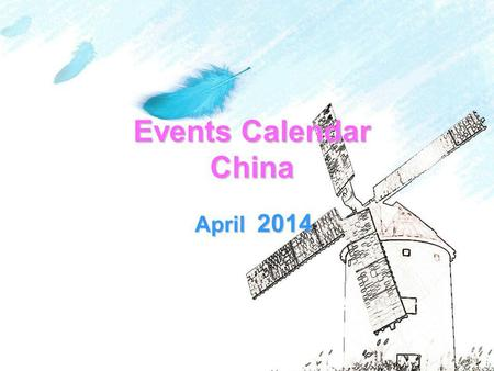 Events Calendar China April 2014. SunMonTueWedThuFriSat 12345 6 789101112 1314141515161617171819 202122232425252626 2727282930 Circus Ballet&Dance Concert.