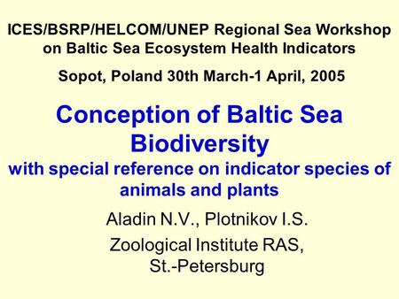 Conception of Baltic Sea Biodiversity with special reference on indicator species of animals and plants Aladin N.V., Plotnikov I.S. Zoological Institute.