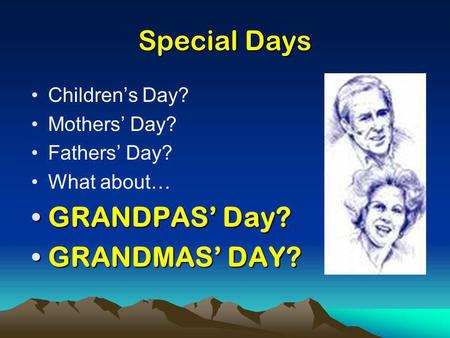 Special Days Childrens Day? Mothers Day? Fathers Day? What about… GRANDPAS Day?GRANDPAS Day? GRANDMAS DAY?GRANDMAS DAY?