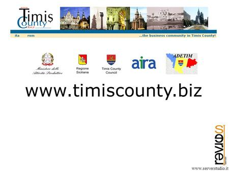 Www.serverstudio.it www.timiscounty.biz. www.timiscounty.biz www.serverstudio.it The Home Page shows the main sections of the website: Living Timis County.