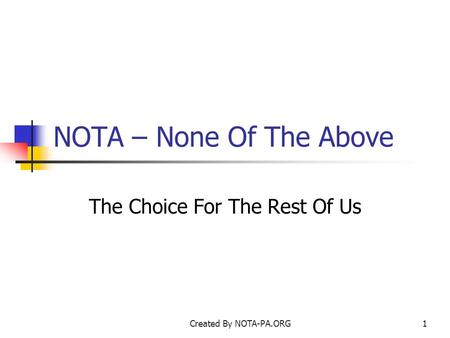 Created By NOTA-PA.ORG1 NOTA – None Of The Above The Choice For The Rest Of Us.