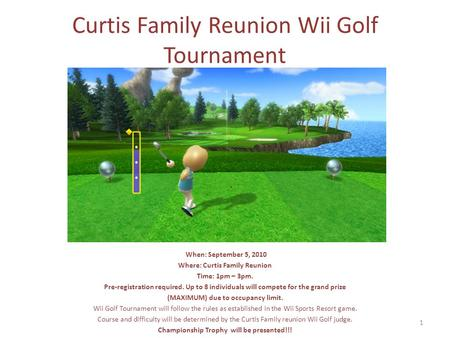 1 Curtis Family Reunion Wii Golf Tournament When: September 5, 2010 Where: Curtis Family Reunion Time: 1pm – 3pm. Pre-registration required. Up to 8 individuals.