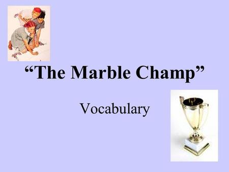 the marble champ Class president galileo the land i lost: adventures of a boy in vietnam the marble champ telescopes in two worlds: a yup'ik eskimo family juggling.