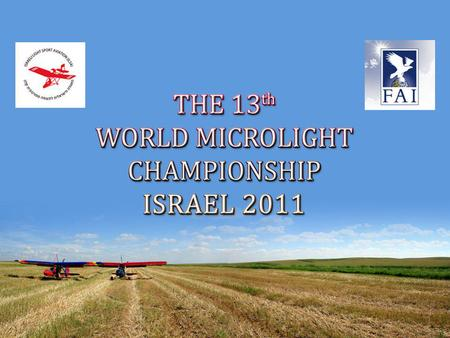 Following the bid presented and discussed during CIMA 2008 meeting, the ILSA continue planning the 2011 world microlight championship event in ISRAEL.