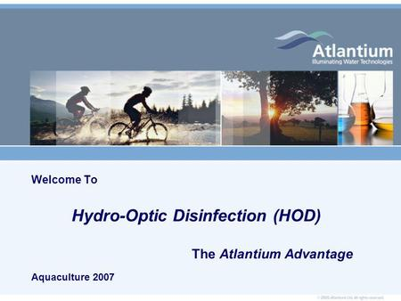 Welcome To Hydro-Optic Disinfection (HOD) The Atlantium Advantage Aquaculture 2007.