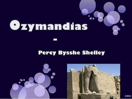Ozymandias - Percy Bysshe Shelley.