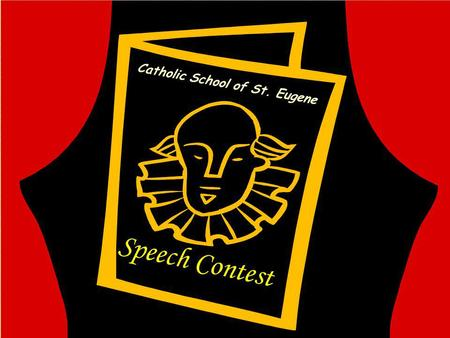 Speech Contest Catholic School of St. Eugene. This Years Schedule: Thursday, February 11th Drawing of Names for Categories – after Mass Thursday, February.