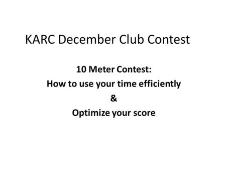 KARC December Club Contest 10 Meter Contest: How to use your time efficiently & Optimize your score.
