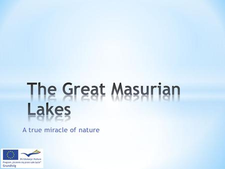 The Great Masurian Lakes We would like to present one of the most beautiful Polish regions which has entered the last round of the contest 7 Wonders of.