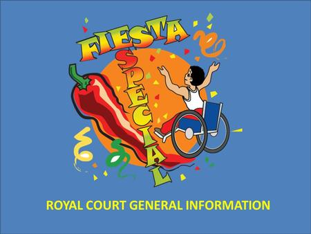 ROYAL COURT GENERAL INFORMATION. Fiesta Especial® Royal Court Creating visibility for the leadership and contributions individuals with disabilities make.