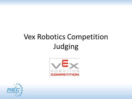 Vex Robotics Competition Judging. Agenda Where to Find Information Overview of the Local Judges Guide Changes/Updates (Trophy Pack 1) Excellence and Design.