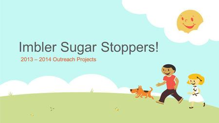 Imbler Sugar Stoppers! 2013 – 2014 Outreach Projects.
