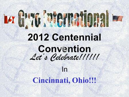 2012 Centennial Convention Lets Celebrate!!!!!! In Cincinnati, Ohio!!!