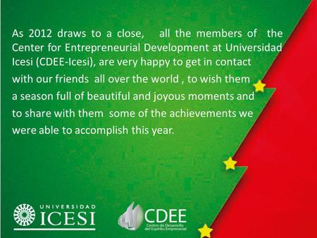 As 2012 draws to a close, all the members of the Center for Entrepreneurial Development at Universidad Icesi (CDEE-Icesi), are very happy to get in contact.
