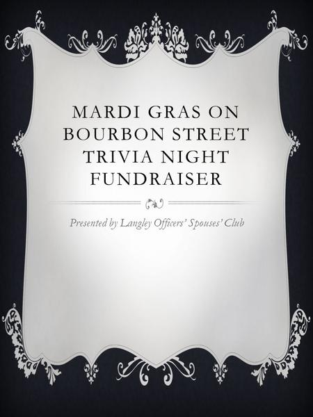 MARDI GRAS ON BOURBON STREET TRIVIA NIGHT FUNDRAISER Presented by Langley Officers Spouses Club.