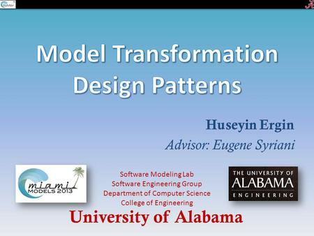 Huseyin Ergin Advisor: Eugene Syriani University of Alabama Software Modeling Lab Software Engineering Group Department of Computer Science College of.
