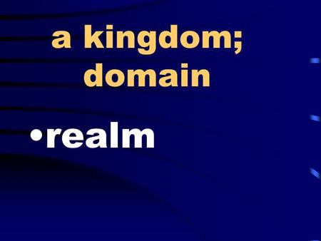 A kingdom; domain realm. lacking in seriousness; disrespectful flippant.