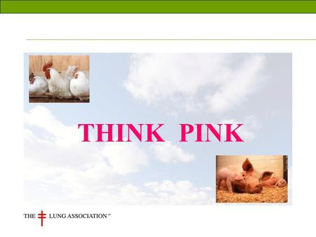 THINK PINK. Healthy Lungs Healthy human lung American Assoc. of Respiratory Care.