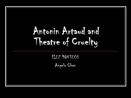 Antonin Artaud and Theatre of Cruelty FL02 9843005 Angela Chen.